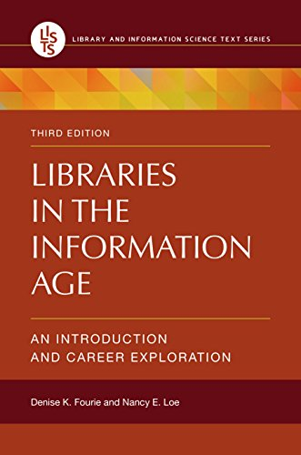 Libraries In The Information Age: An Introduction And Career Exploration, 3rd Edition (Library And Information Science Text)