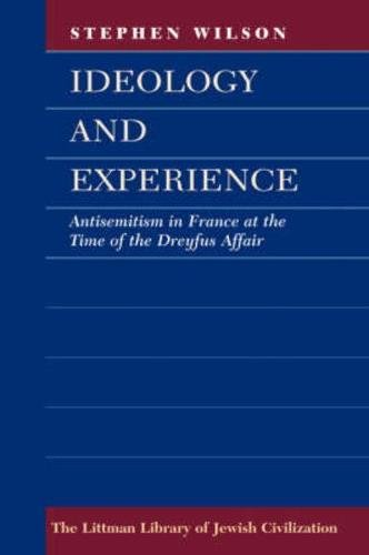 Ideology And Experience: Antisemitism In France At The Time Of The Dreyfus Affair (Littman Library Of Jewish Civilization)