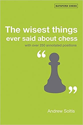 The Wisest Things Ever Said About Chess Batsford Books Andrew Soltis 9781906388003 Amazon