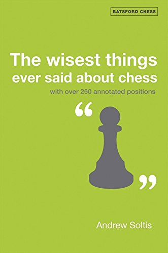 The Wisest Things Ever Said About Chess: With over 250 annotated positions: With 300 Annotated Positions (Batsford Chess Books)