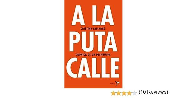 A la puta calle: Crónica de un desahucio eBook: Cristina Fallarás: Amazon.es: Tienda Kindle