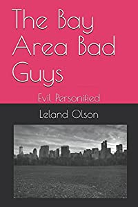 The Bay Area Bad Guys: Evil Personified