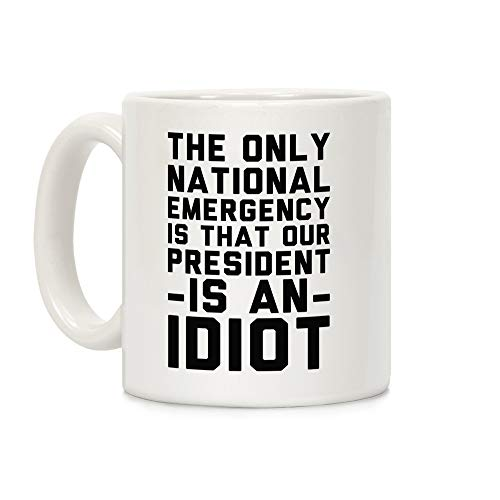 Idiot Mug - LookHUMAN The Only National Emergency is That Our President is an Idiot White 11 Ounce Ceramic Coffee Mug