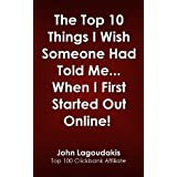 The Top 10 Things I Wish Someone Had Told Me… When I First Started Out Online!: The Fast Track Guide to a Successful...