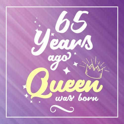 65 Years Ago Queen Was Born: Guest Book For 65 yr Old Birthday Party -  Cute and Funny Keepsake Memory Book For Party Guests to Leave Signatures, ... in - 65th Birthday Guest Book For Women -