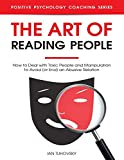 img - for The Art of Reading People: How to Deal with Toxic People and Manipulation to Avoid (or End) an Abusive Relation (Positive Psychology Coaching Series) book / textbook / text book