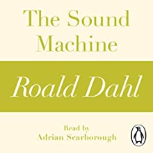 The Sound Machine: A Roald Dahl Short Story Audiobook by Roald Dahl Narrated by Adrian Scarborough