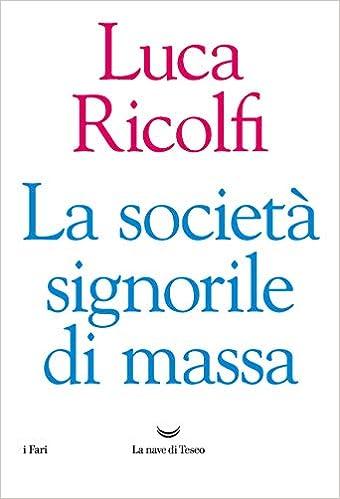 Amazon.it: La società signorile di massa - Ricolfi, Luca - Libri