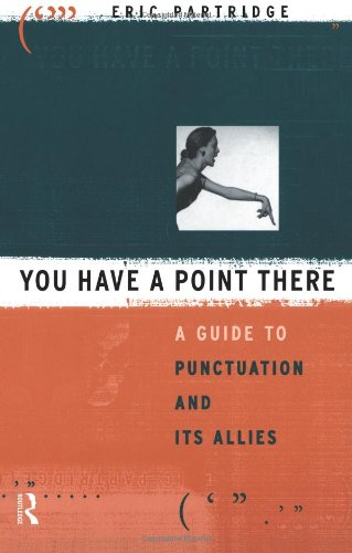 (You Have a Point There: A Guide to Punctuation and Its Allies)
