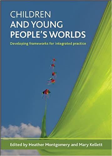 Book Children and Young People's Worlds: Developing Frameworks for Integrated Practice by Heather Montgomery (Editor), Mary Kellett (Editor) (8-Jul-2009)
