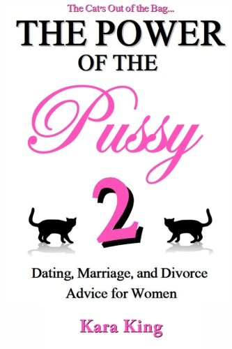 The Power of the Pussy Part Two: Dating, Marriage, and Divorce Advice for Women by CreateSpace Independent Publishing Platform