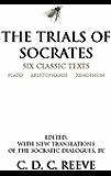 The Trials of Socrates: Six Classic Texts (Hackett Classics)