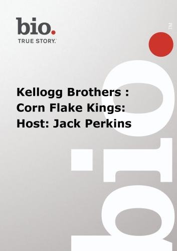 Biography -  Kellogg Brothers : Corn Flake Kings: Host: Jack ()