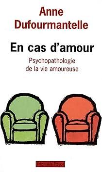 En cas d'amour : Psychopathologie de la vie amoureuse par Dufourmantelle