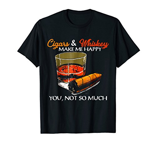 Cigars And Whiskey Make Me Happy You Not So Much T-Shirt