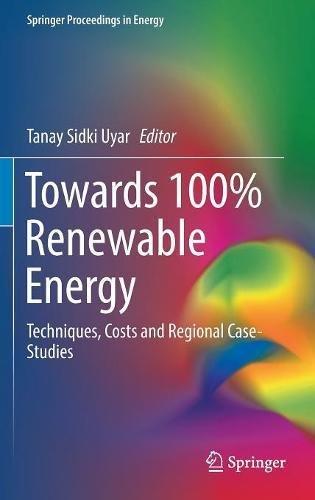 Towards 100% Renewable Energy: Techniques, Costs and Regional Case-Studies (Springer Proceedings in Energy)