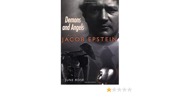 Demons and Angels A Life of Jacob Epstein