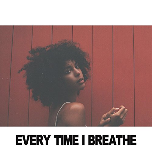 Every Time I Breathe