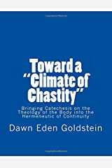 "Toward a ""Climate of Chastity"": Bringing Catechesis on the Theology of the Body into the Hermeneutic of Continuity Paperback"