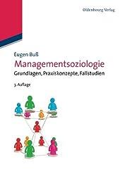 Managementsoziologie (German Edition): Grundlagen, Praxiskonzepte, Fallstudien