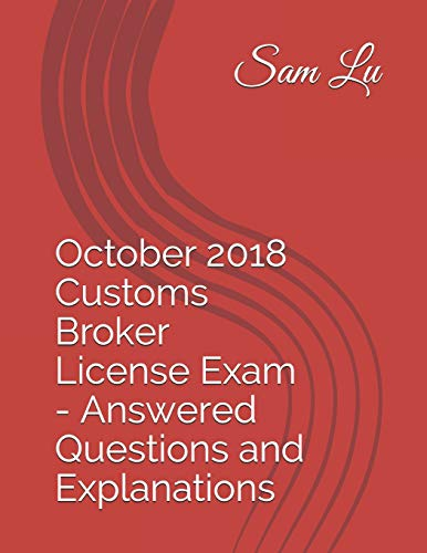 Pdf Test Preparation October 2018 Customs Broker License Exam - Answered Questions and Explanations