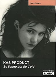 Kas Product, So young but so cold par Pierre Gillieth