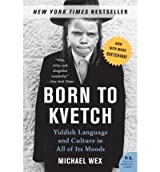 [( Born to Kvetch )] [by: Michael Wex] [Aug-2006]