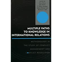 Multiple Paths to Knowledge in International Relations: Methodology in the Study of Conflict Management and Conflict Resolution (Innovations in the Study of World Politics)