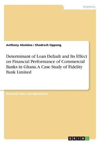 Determinant of Loan Default and Its Effect on Financial Performance of Commercial Banks in Ghana. a Case Study of Fidelity Bank Limited ebook