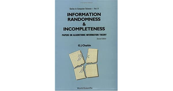 Information, randomness and incompleteness. Papers on algorithmic information theory