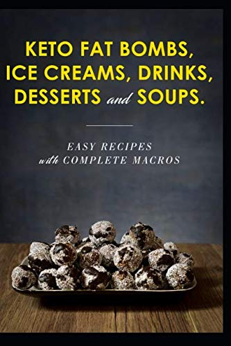 KETO FAT BOMBS, ICE CREAMS, DRINKS, DESSERTS AND SOUPS. EASY RECIPES WITH COMPLETE MACROS by T AKHTAR