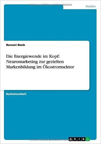 Die Energiewende im Kopf: Neuromarketing zur gezielten Markenbildung im Ökostromsektor: Amazon.es: Bennet Bonk: Libros en idiomas extranjeros