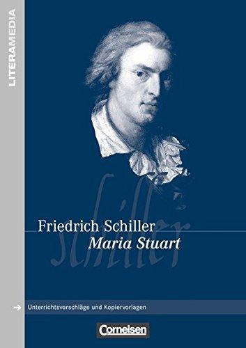 Literamedia: Maria Stuart: Handreichungen für den Unterricht. Unterrichtsvorschläge und Kopiervorlagen