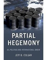 Partial Hegemony: Oil Politics and International Order