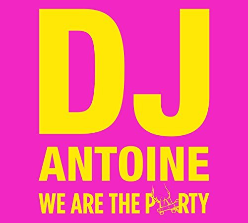 dj antoine - We Are The Party -Ltd- By Dj Antoine - Zortam Music