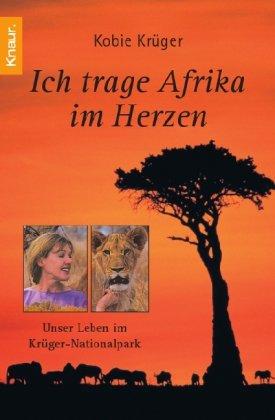 Ich trage Afrika im Herzen: Unser Leben im Krüger Nationalpark Taschenbuch – 1. März 2003 Kobie Krüger Tina Langhaeuser Droemer Knaur 3426776359