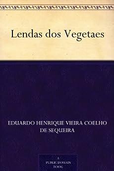 Lendas dos Vegetaes (Portuguese Edition)
