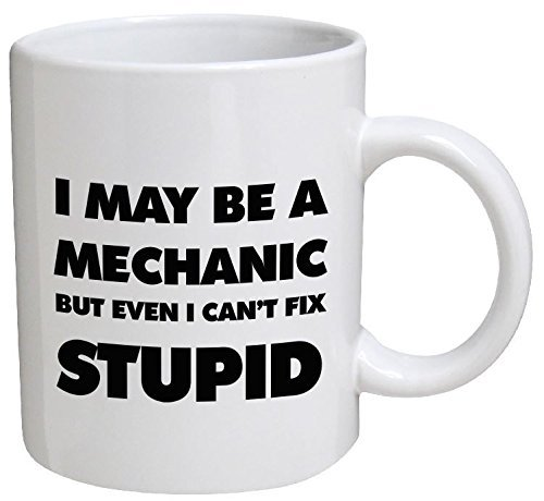Funny Mug - I may be a mechanic but even I can't fix stupid - 11 OZ Coffee Mugs - Funny Inspirational and sarcasm - By A Mug To Keep TM