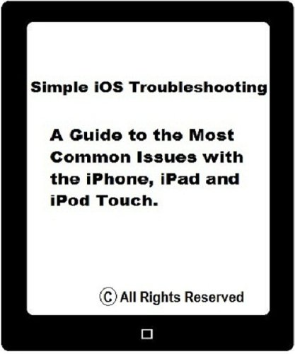FREE iPhone, iPad or iPod Touch Will Not Turn On (Will Not Power) (Simple iOS Troubleshooting Book 4) TXT