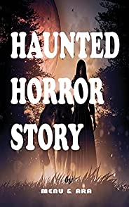 Haunted Horror Story: A very haunted and scary horror story (English Edition)