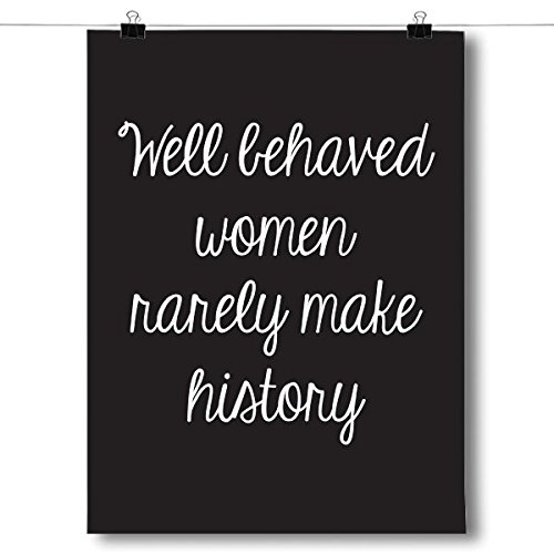 Inspired Posters Well Behaved Women Rarely Make History Poster Size 18x24