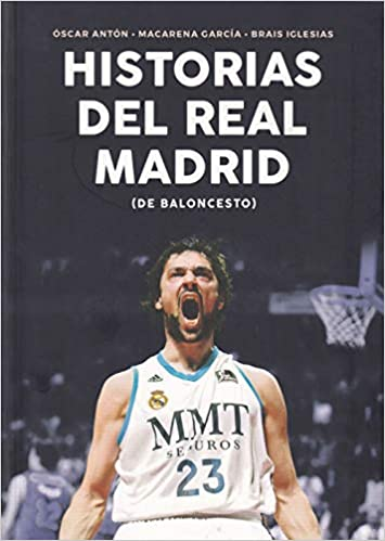 Historias del Real Madrid de Baloncesto Baloncesto para leer: Amazon.es: Óscar Antón Antón, Brais Iglesias Castro, Macarena García Berrio: Libros