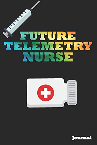 Future Telemetry Nurse Journal: Great as Nurse Journal/Notebook Gift  (6 x 9 - 110 blank pages)