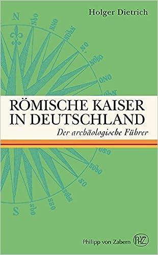 Romische Kaiser in Deutschland: Der Archaologische Fuhrer