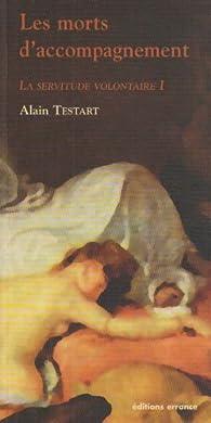 La Servitude volontaire, tome 1 : Les Morts d'accompagnements par Alain Testart