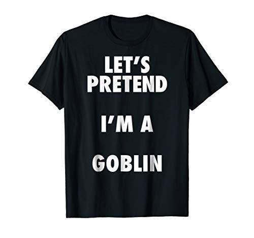 Goblin Halloween Costume, Let's Pretend I'm a Goblin Shirt ()