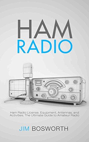 Ham Radio: Ham Radio License, Equipment, Antennas, and Activities; The Ultimate Guide to Amateur Radio by [Bosworth, Jim]
