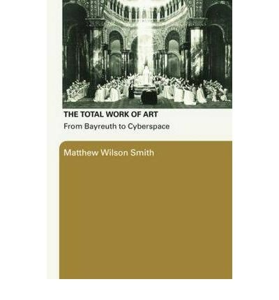 The Total Work of Art: From Bayreuth to Cyberspace (Paperback) - Common pdf