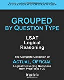 GROUPED by Question Type: LSAT Logical Reasoning: The Complete Collection of Actual, Official Logical Reasoning Questions from PrepTests 1-20