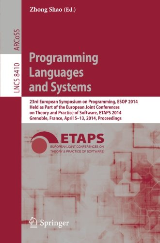 Programming Languages and Systems: 23rd European Symposium on Programming, ESOP 2014, Held as Part of the European Joint Conferences on Theory and ... (Lecture Notes in Computer Science)